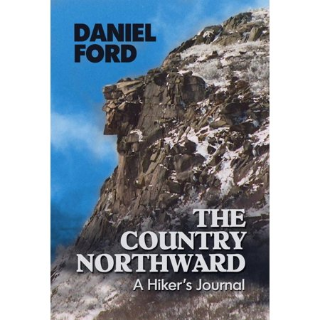 The Country Northward: A Hiker's Journal, Along the Trail in the White Mountains of New Hampshire - eBook