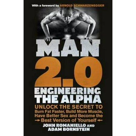 Man 2.0 : Unlock the Secret to Burn Fat Faster, Build More Muscle, Have Better Sex and Become the Best Version of Yourself. John Romaniello and Adam