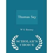 Thomas Say - Scholar's Choice Edition