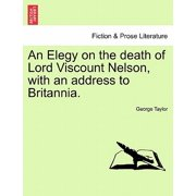 An Elegy on the Death of Lord Viscount Nelson, with an Address to Britannia.