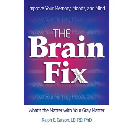 The Brain Fix : What's the Matter with Your Gray Matter: Improve Your Memory, Moods, and