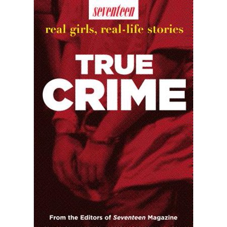 Seventeen Real Girls, Real-Life Stories: True Crime -