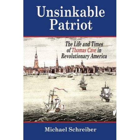 Unsinkable Patriot  The Life And Times Of Thomas Cave In Revolutionary America