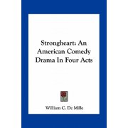 Strongheart : An American Comedy Drama in Four Acts
