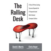 The Rolling Desk : A Story of How Lasting Success Depends on a Purposeful and Well-Defined Company Culture