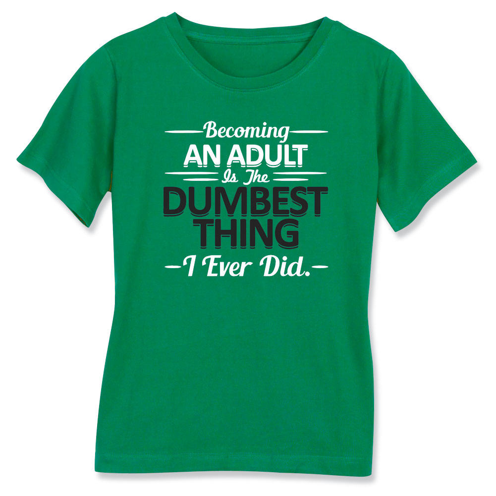 Women's Becoming An Adult Dumbest Thing I Ever Did- Funny Ladies T-Shirt