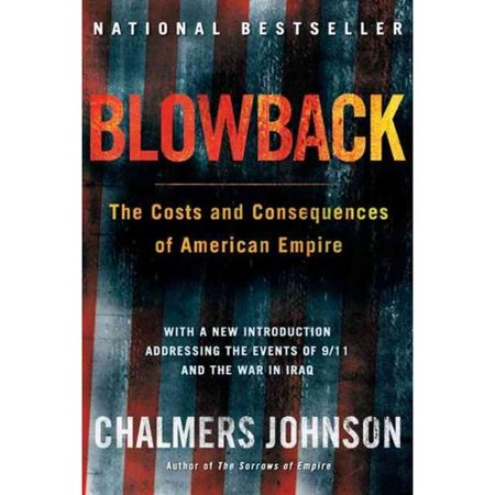 Blowback: The Costs and Consequences of American Empire by