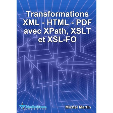 Transformations XML-HTML-PDF avec XPath, XSLT et XSL-FO - (Xml To Xml Transformation Using Xslt Tool)