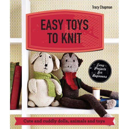 Easy Toys to Knit : Cute and Cuddly Dolls, Animals and Toys (Cute And Easy Halloween Treats To Make)