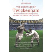 The Secret Life of Twickenham : The Story of Rugby Union's Iconic Fortress, the Players, Staff and Fans