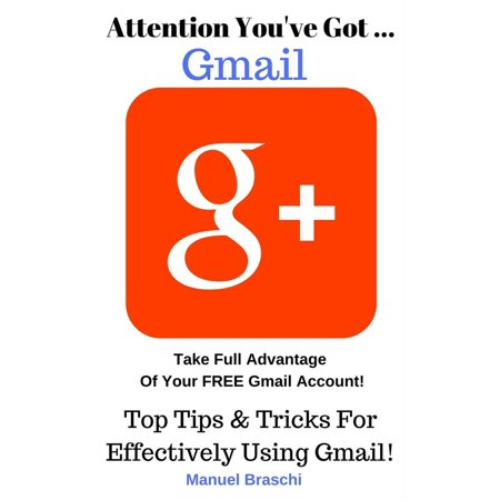 You've Got Gmail... Take Full Advantage Of Your Free Gmail Account! - (Gmail Sign In New Account In English)