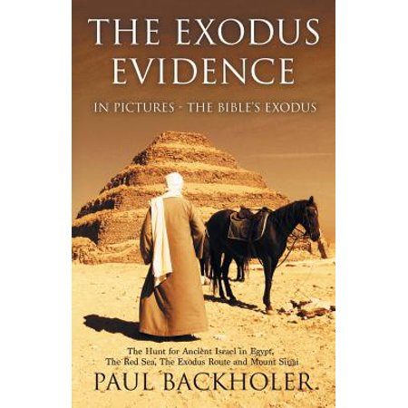 The Exodus Evidence in Pictures, the Bible's Exodus : The Hunt for Ancient Israel in Egypt, the Red Sea, the Exodus Route and Mount Sinai