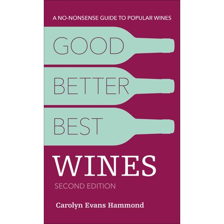 Good, Better, Best Wines, 2nd Edition : A No-nonsense Guide to Popular