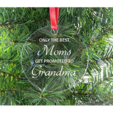 Only The Best Moms Get Promoted To Grandma - Clear Acrylic Christmas Ornament - Great Gift for Mothers's Day Birthday or Christmas Gift for Mom Grandma
