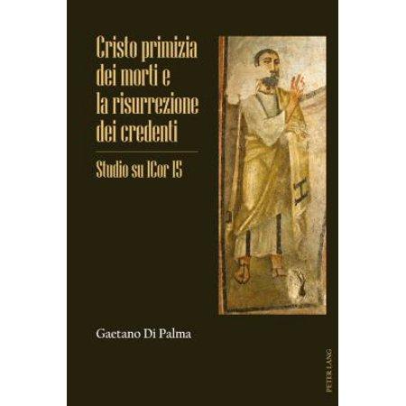 Cristo Primizia Dei Morti E La Risurrezione Dei Credenti: Studio Su 1cor 15