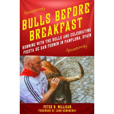 Bulls Before Breakfast : Running with the Bulls and Celebrating Fiesta de San Fermín in Pamplona,