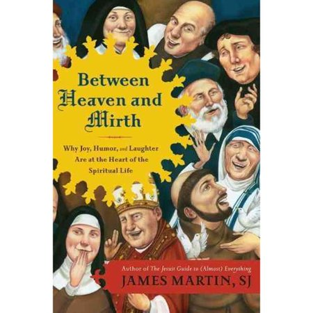 Between Heaven And Mirth  Why Joy  Humor  And Laughter Are At The Heart Of The Spiritual Life