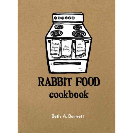 Rabbit Food Cookbook  Practical Vegan Recipes  Food History  And Other Miscellany