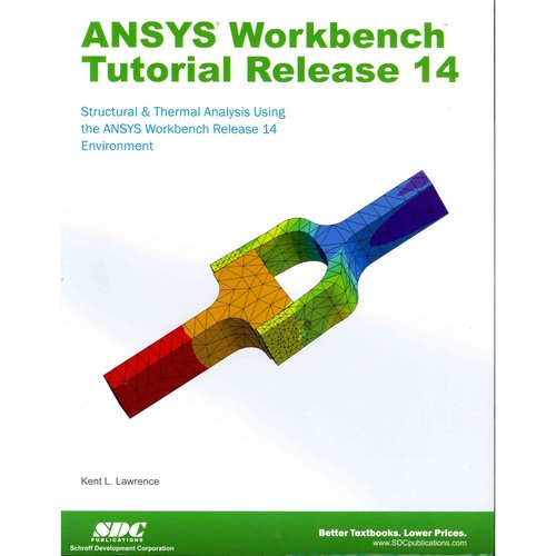 ANSYS Workbench Tutorial Release 14: Structure & Thermal Analysis Using the Ansys Workbench Release 14 Environment