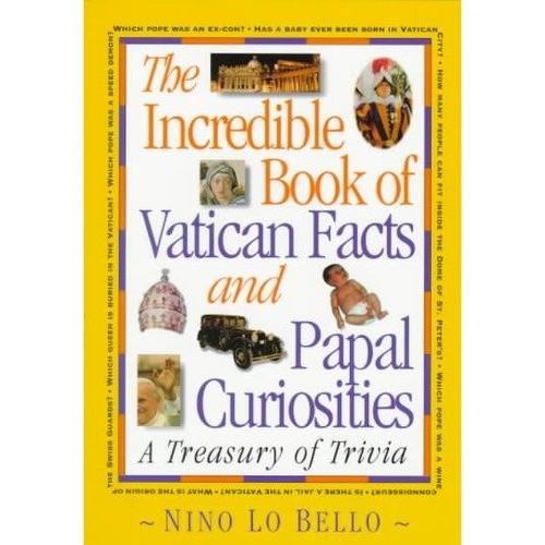The Incredible Book of Vatican Facts and Papal Curiosities: A Treasury of Trivia