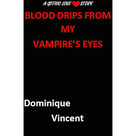Blood Drips from My Vampire's Eyes:A Gothic Love Story - eBook](Dripping Blood)