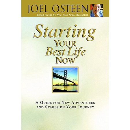 Starting Your Best Life Now : A Guide for New Adventures and Stages on Your