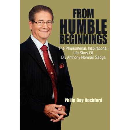 From Humble Beginnings : The Phenomenal, Inspirational Life Story of Dr. Anthony Norman Sabga ()