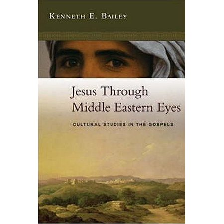Jesus Through Middle Eastern Eyes : Cultural Studies in the Gospels. Kenneth