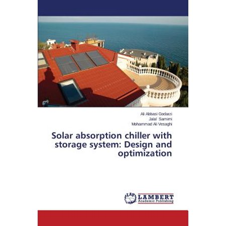 Solar absorption chiller with storage system: Design and optimization