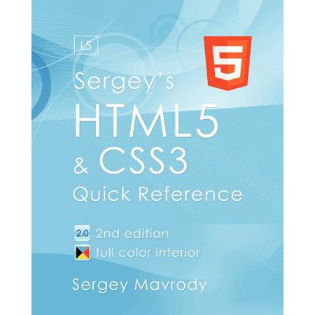 Sergey's Html5 & Css3 : Quick Reference. Html5, Css3 and APIs. Full Color (2nd