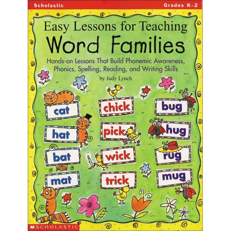 Easy Lessons for Teaching Word Families : Hands-On Lessons That Build Phonemic Awareness, Phonics, Spelling, Reading, and Writing Skills - Build A Word