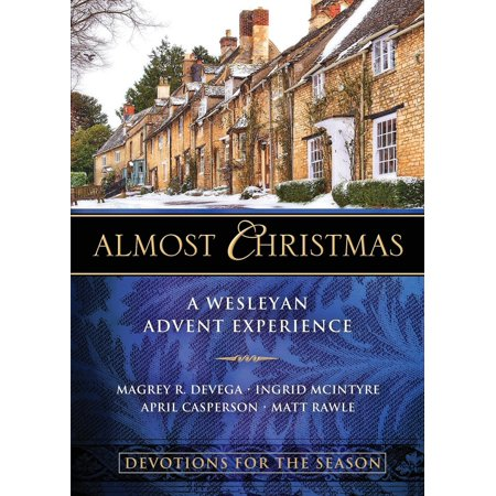 Almost Christmas Devotions for the Season : A Wesleyan Advent Experience ()