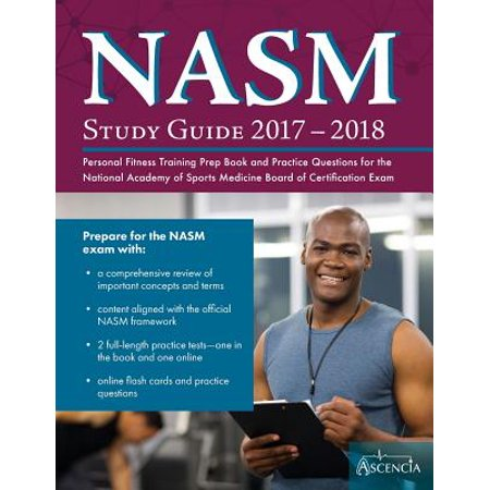 Nasm Study Guide 2017-2018 : Personal Fitness Training Prep Book and Practice Questions for the National Academy of Sports Medicine Board of Certification