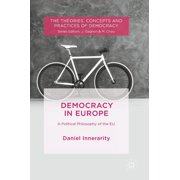 Theories, Concepts and Practices of Democracy: Democracy in Europe: A Political Philosophy of the Eu (Hardcover)