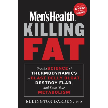 Men's Health Killing Fat : Use the Science of Thermodynamics to Blast Belly Bloat, Destroy Flab, and  Stoke Your (Exercise To Remove Belly Fat For Men)