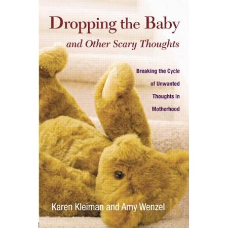 Dropping the Baby and Other Scary Thoughts : Breaking the Cycle of Unwanted Thoughts in Motherhood - Scary Baby