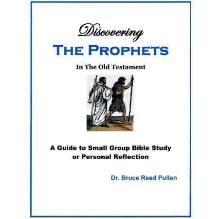 Discovering The Prophets in the Old Testament: A Small Group Bible Study -