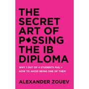 The Secret Art of Passing the Ib Diploma (Paperback)