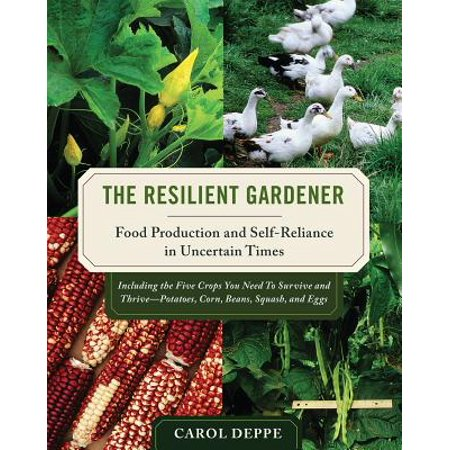 The Resilient Gardener : Food Production and Self-Reliance in Uncertain Times (New Self Sufficient Gardener)