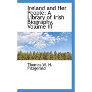 Ireland and Her People : A Library of Irish Biography, Volume III