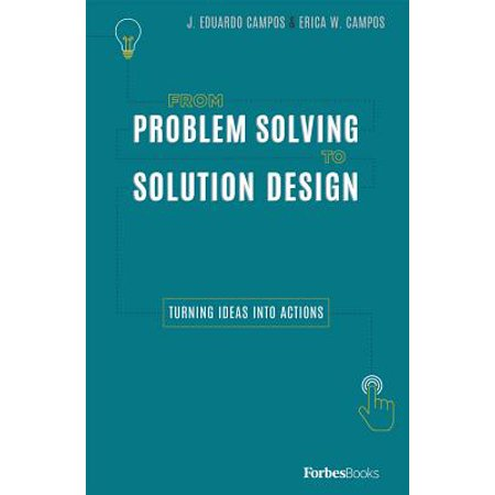 From Problem Solving to Solution Design : Turning Ideas Into