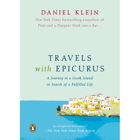 Travels with epicurus : a journey to a greek island in search of a fulfilled life:
