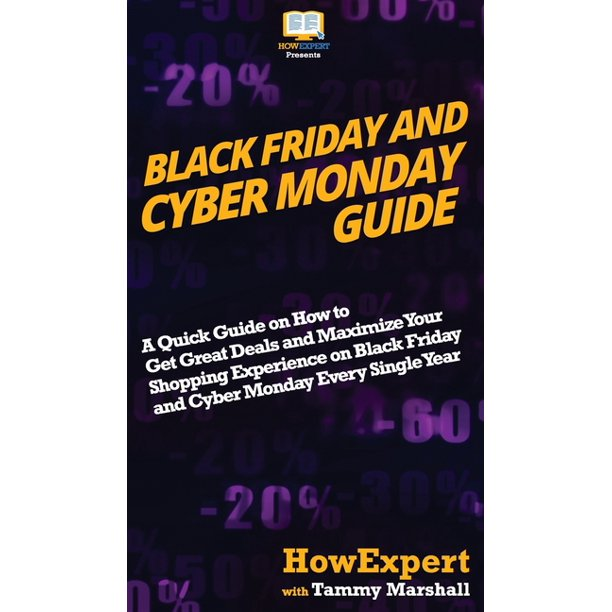 Black Friday and Cyber Monday Guide: A Quick Guide on How to Get Great Deals and Maximize Your Shopping Experience on Black Friday and Cyber Monday Every Single Year (Hardcover)