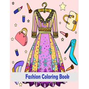 fashion coloring book: Fun Fashion and Fresh Styles: Coloring Book For Girls Gorgeous Beauty Fashion Style & Other Cute Designs Coloring Book For Girls (Paperback)