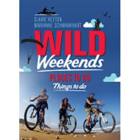 Wild Weekends South Africa : Places to Go, Things to Do - (Fun Places To Go In The South)