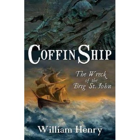Coffin Ship: The Great Irish Famine: The Wreck of the Brig St. John -