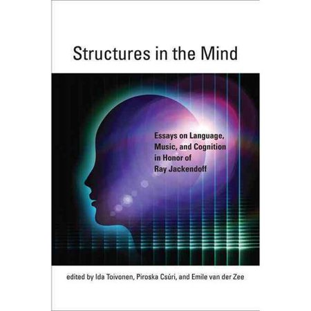 Structures In The Mind  Essays On Language  Music  And Cognition In Honor Of Ray Jackendoff