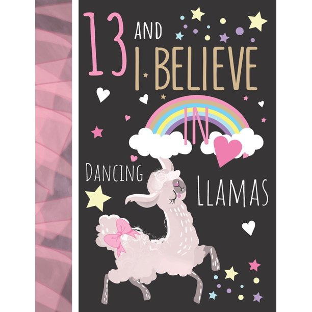 13 And I Believe In Dancing Llamas Llama Gift For Teen Girls Age 13 Years Old Art Sketchbook Sketchpad Activity Book For Kids To Draw And Sketch In Paperback Walmart Com Walmart Com