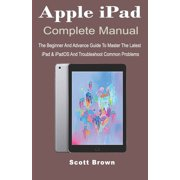 Apple iPad Complete Manual: The Beginner And Advance Guide to Master The Latest iPad & iPadOS And Troubleshoot Common Problems (Paperback)