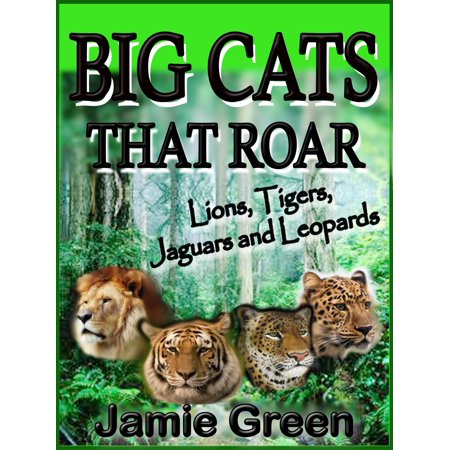 Big Cats That Roar: Lions, Tigers, Jaguars and Leopards - eBook